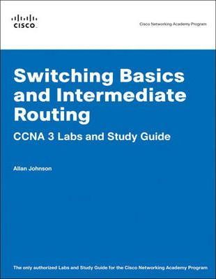 Switching Basics and Intermediate Routing CCNA 3 Labs and Study Guide (Cisco Networking Academy Program)