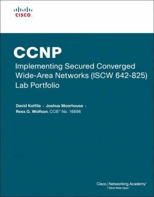 CCNP Implementing Secured Converged Wide-Area Networks (ISCW 642-825) Lab Portfolio (Cisco Networking Academy)
