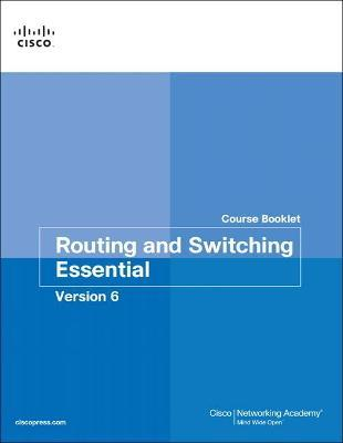 Routing and Switching Essentials v6 Course Booklet
