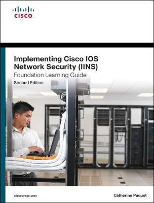Implementing Cisco IOS Network Security (IINS 640-554) Foundation Learning Guide
