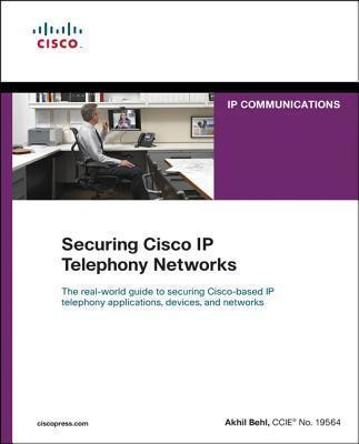 Securing Cisco IP Telephony Networks : Akhil Behl