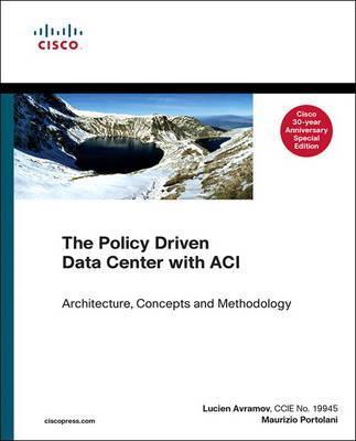 The Policy Driven Data Center with ACI, Cisco 30th Anniversary Special Edition