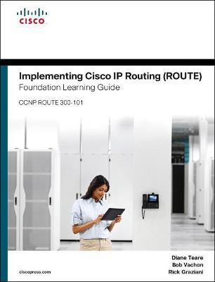 Implementing Cisco IP Routing ROUTE Foundation Learning Guide/Cisco Learning Lab Bundle