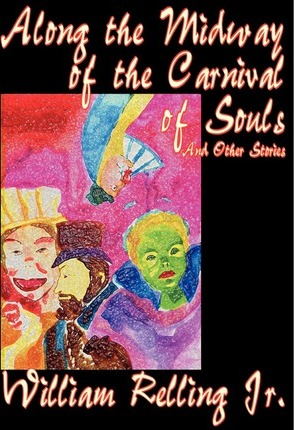 Along the Midway of the Carnival of Souls and Other Stories