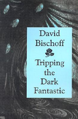 Tripping the Dark Fantastic