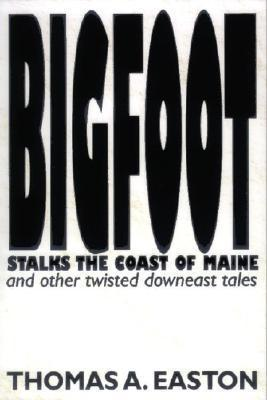 Bigfoot Stalks the Coast of Maine and Other Twisted Downeast Tales