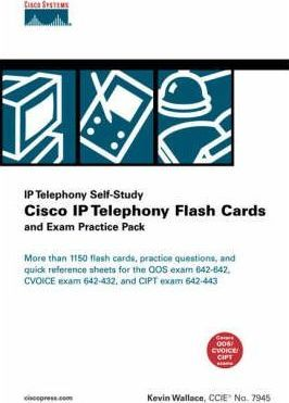Cisco IP Telephony: Flash Cards and Exam Practice Pack