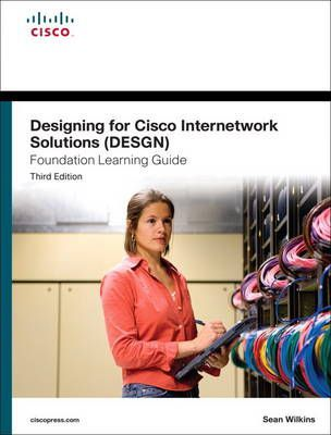 Designing for Cisco Internetwork Solutions (DESGN) Foundation Learning Guide