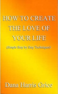 How to Create the Love of Your Life