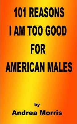 101 Reasons I am Too Good for American Males