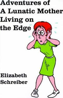 Adventures of a Lunatic Mother Living on the Edge