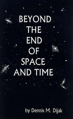Beyond the End of Space and Time
