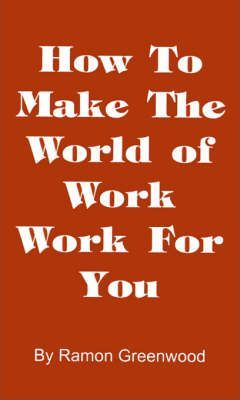 How to Make the World of Work Work for You