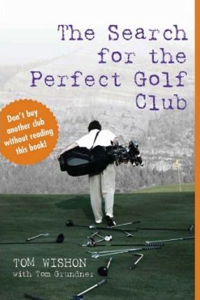 The Search for the Perfect Golf Club