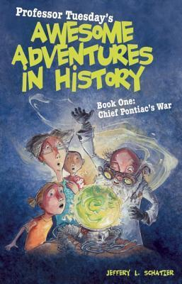 Professor Tuesday's Awesome Adventures in History: Chief Pontiac's War Book 1