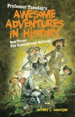 Professor Tuesday's Awesome Adventures in History: The Underground Railroad Book 3