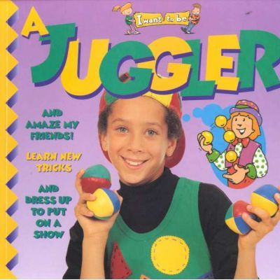 A Juggler (I Want to be (Paperback Twocan))