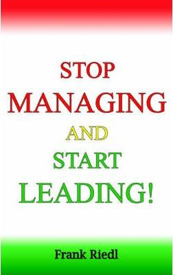 Stop Managing and Start Leading!