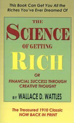 The Science of Getting Rich, Or, Financial Success Through Creative Thought