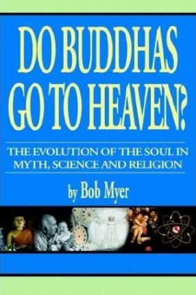 Do Buddhas Go to Heaven? the Evolution of the Soul in Myth, Science and Religion