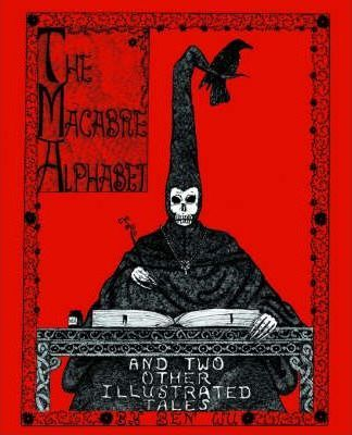The Macabre Alphabet and Two Other Illustrated Tales