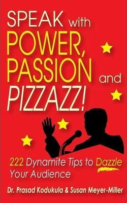 Speak with Power, Passion and Pizzazz! 222 Dynamite Tips to Dazzle Your Audience