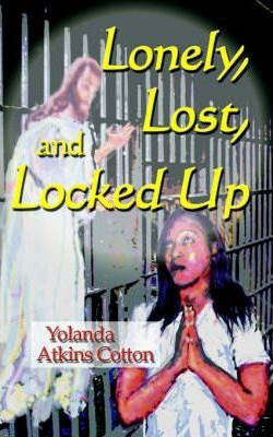 Lonely, Lost, and Locked Up