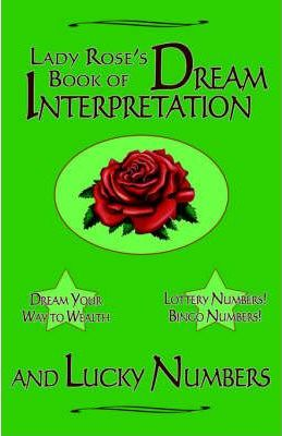 Lady Rose's Book of Dream Interpretation and Lucky Numbers