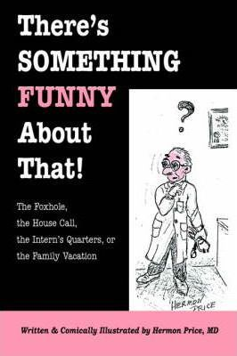 There's Something Funny about That! the Foxhole, the House Call, the Intern's Quarters, or the Family Vacation