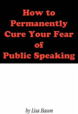 How to Permanently Cure Your Fear of Public Speaking