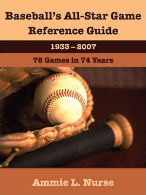 Baseball's All-Star Game Reference Guide 1933-2007