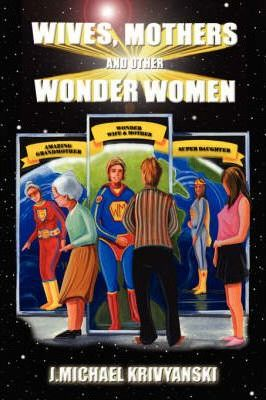 Wives, Mothers and Other Wonder Women