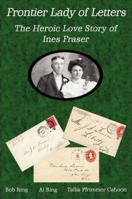 Frontier Lady of Letters - The Heroic Love Story of Ines Fraser