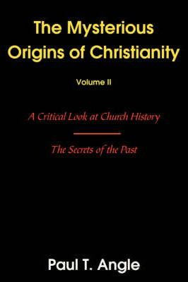 The Mysterious Origins of Christianity, Volume II