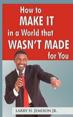 How to Make It in a World That Wasn't Made for You