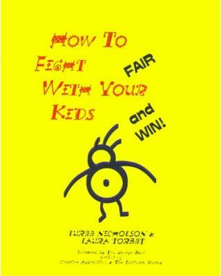 How to Fight Fair with Your Kids...and Win!