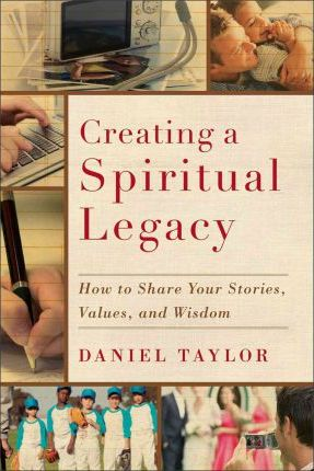 Creating a Spiritual Legacy: How to Share Your Stories, Values, and Wisdom