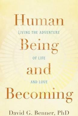 Human Being and Becoming : Living the Adventure of Life and Love