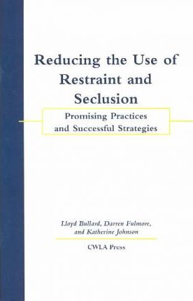 Reducing the Use of Restraint and Seclusion