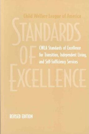 Cwla Standards of Excellence for Transition, Independent Living, and Self-sufficiency Services