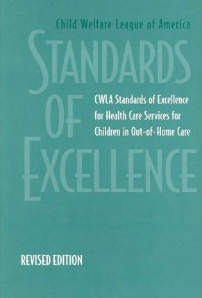Cwla Standards of Excellence for Health Care Services for Children in Out-of-home Care