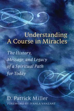 Understanding A Course In Miracles a Spiritual Path for Today ""