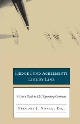 Hedge Fund Agreements Line by Line - a User's Guide to LLC Operating Contracts