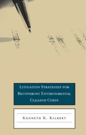 Litigation Strategies for Recovering Environmental Cleanup Costs