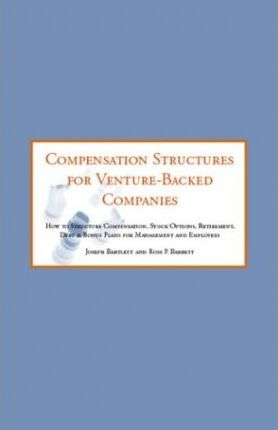 Compensation Structures for Venture Capital Backed Companies