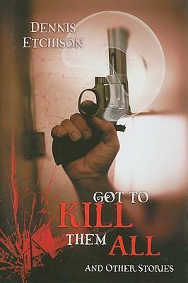 Got to Kill Them All & Other Stories