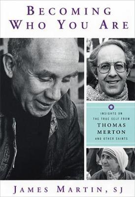 Becoming Who You are : Insights on the True Self from Thomas Merton and Other Saints