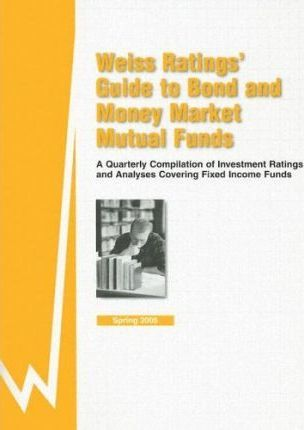 Weiss Ratings' Guide to Bond and Money Market Mutual Funds