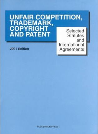 Selected Statues and International Agreements on Unfair Competition, Trademarks, Copyrights, and Patents Summer 2002