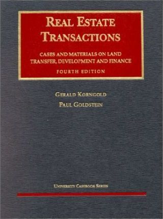 Korngold and Goldstein's Real Estate Transactionscases and Materials on Land Transfer, Development and Finance, 4th (University Casebook Series)